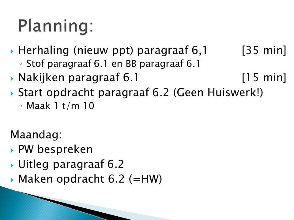 Planning: Herhaling (nieuw ppt) paragraaf 6,1 [35 min]